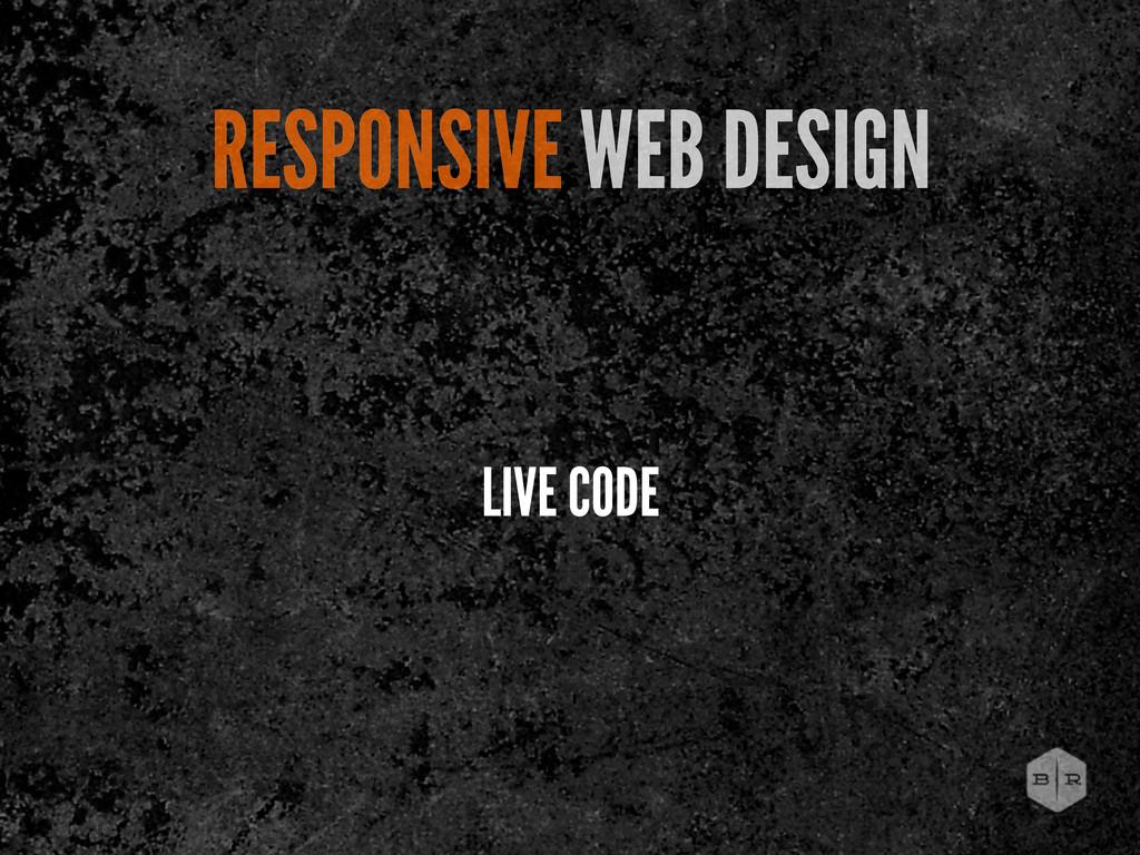 RESPONSIVE WEB DESIGN LIVE CODE