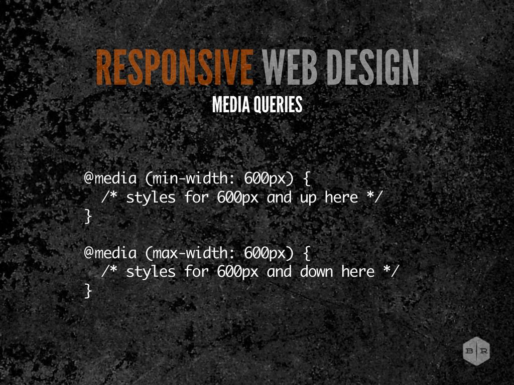 @media (min-width: 600px) { /* styles for 600px...