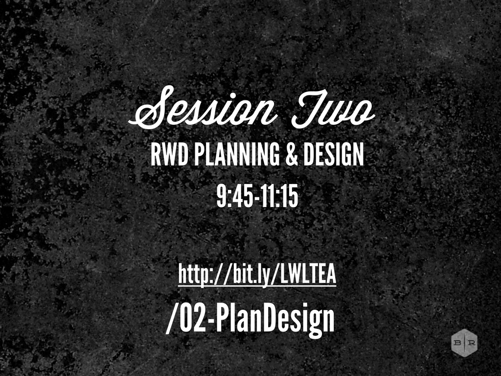 Session Two RWD PLANNING & DESIGN 9:45-11:15 ht...