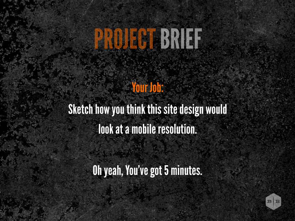 PROJECT BRIEF Your Job: Sketch how you think th...