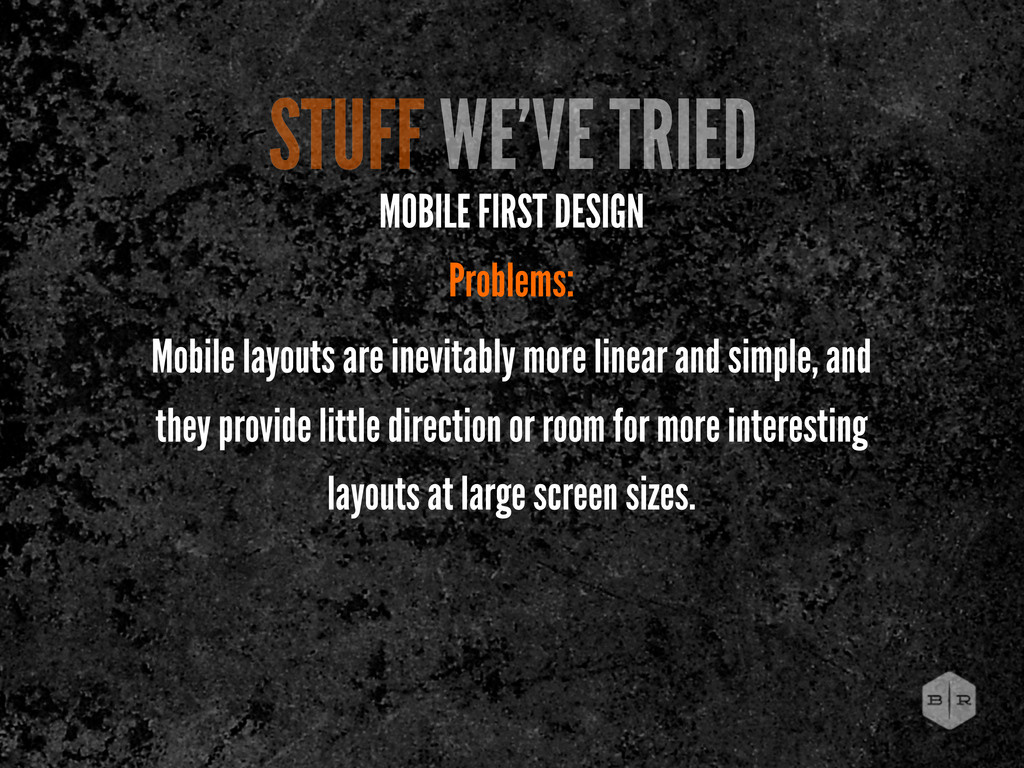 MOBILE FIRST DESIGN Problems: Mobile layouts ar...