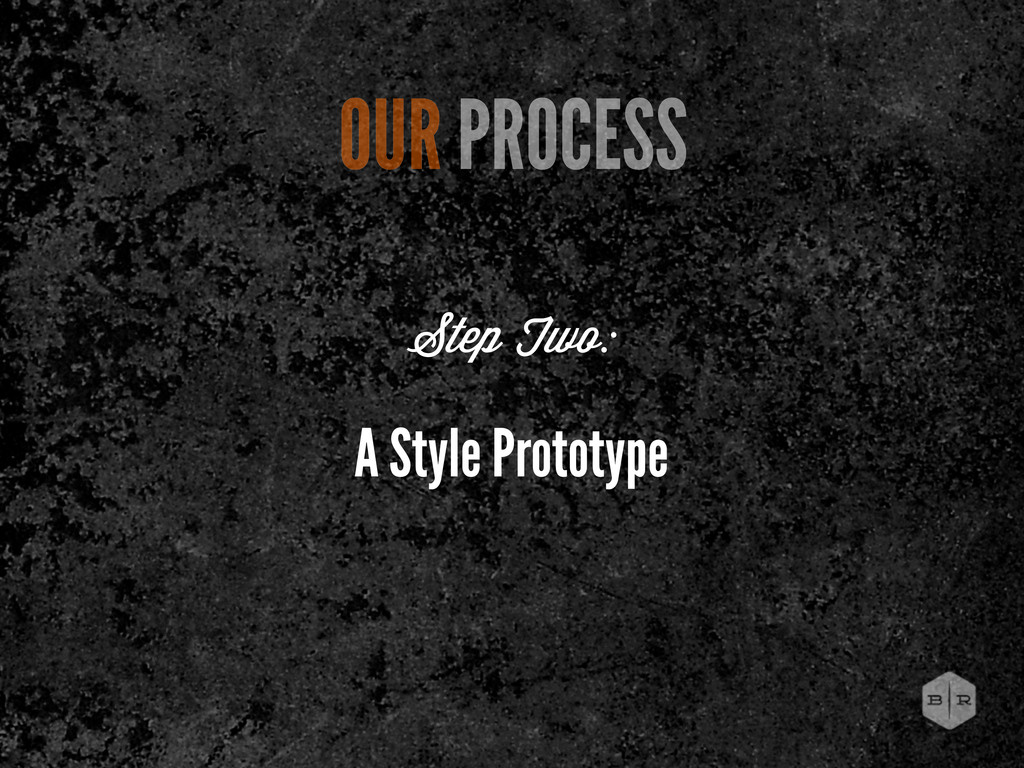 A Style Prototype OUR PROCESS Step Two: