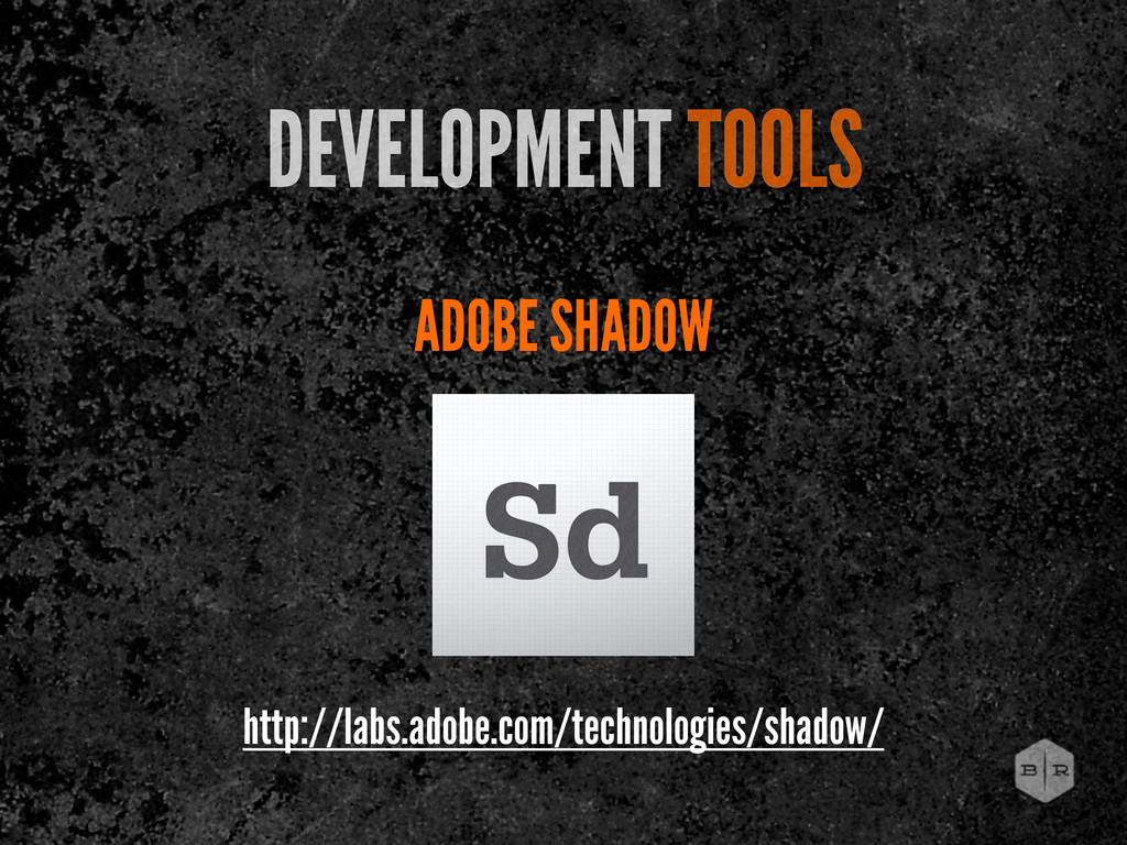 ADOBE SHADOW DEVELOPMENT TOOLS http://labs.adob...