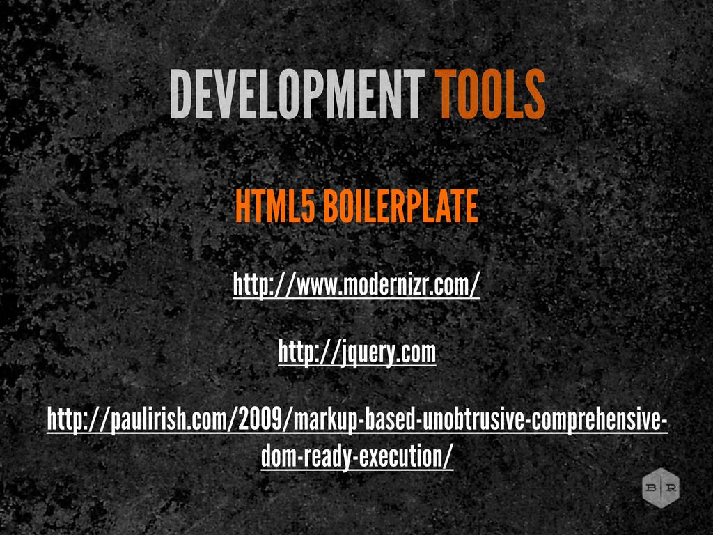 HTML5 BOILERPLATE DEVELOPMENT TOOLS http://www....