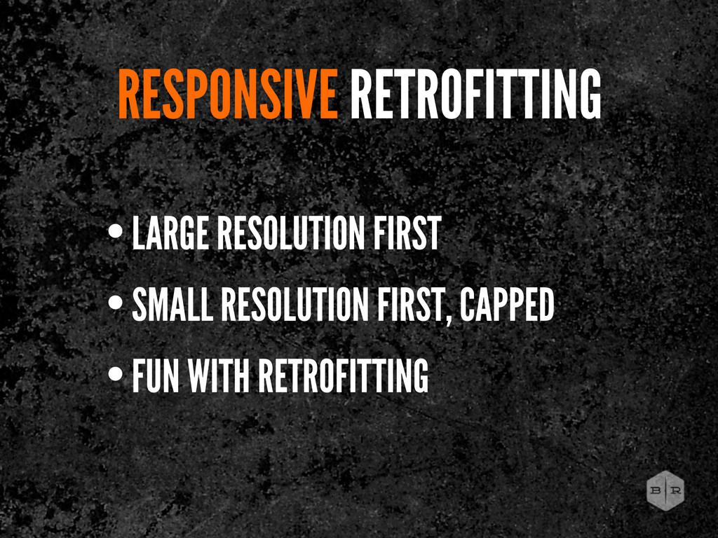 RESPONSIVE RETROFITTING • LARGE RESOLUTION FIRS...