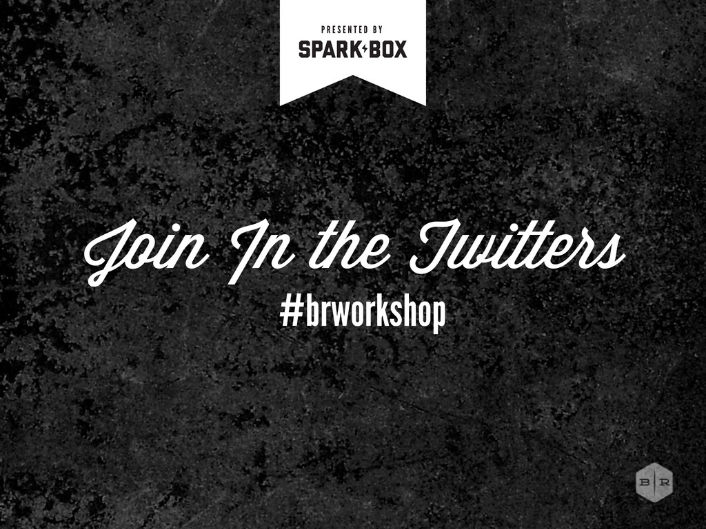 Join In the Twitters #brworkshop