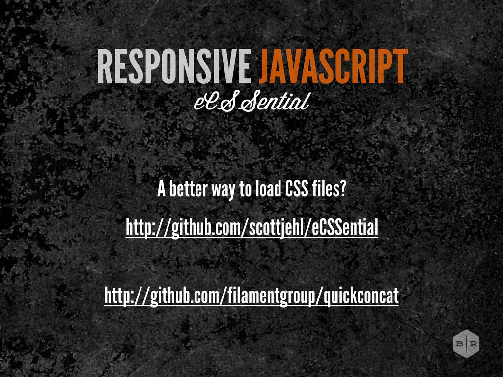 RESPONSIVE JAVASCRIPT eCSSential http://github....
