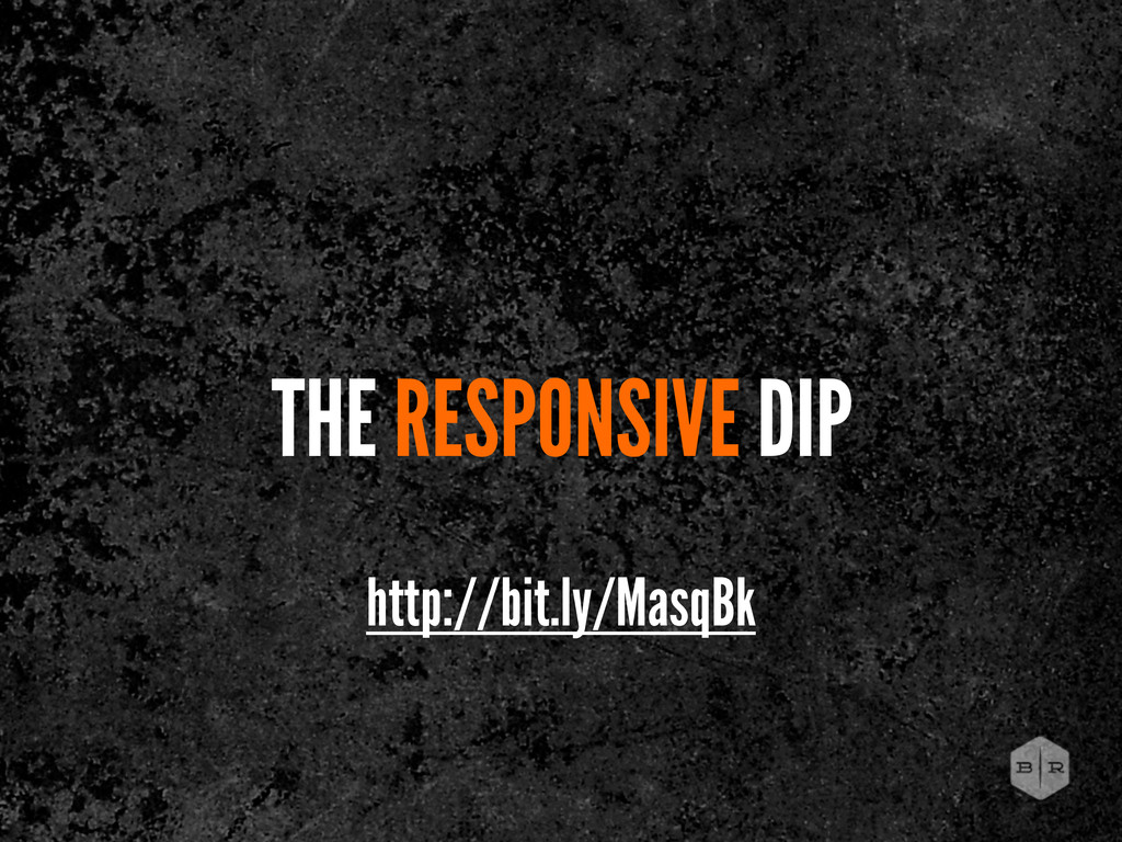 THE RESPONSIVE DIP http://bit.ly/MasqBk