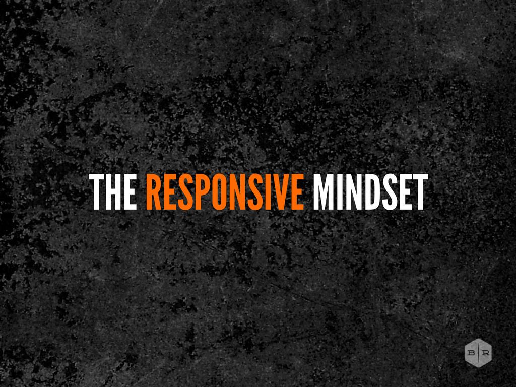THE RESPONSIVE MINDSET