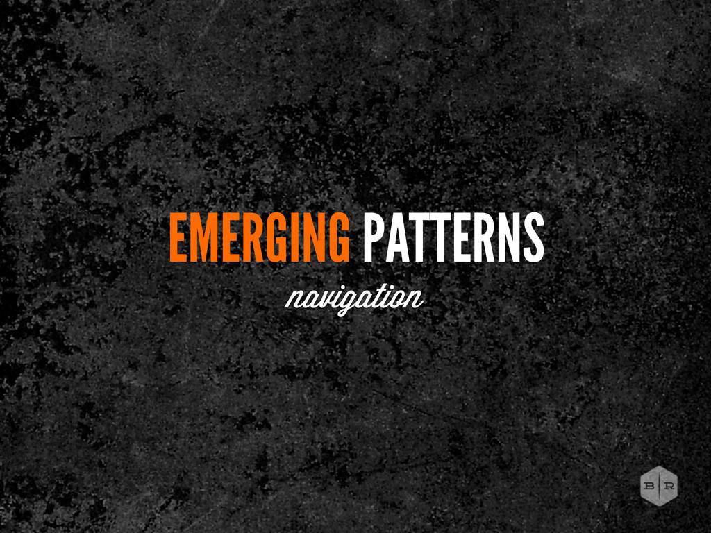 EMERGING PATTERNS navigation