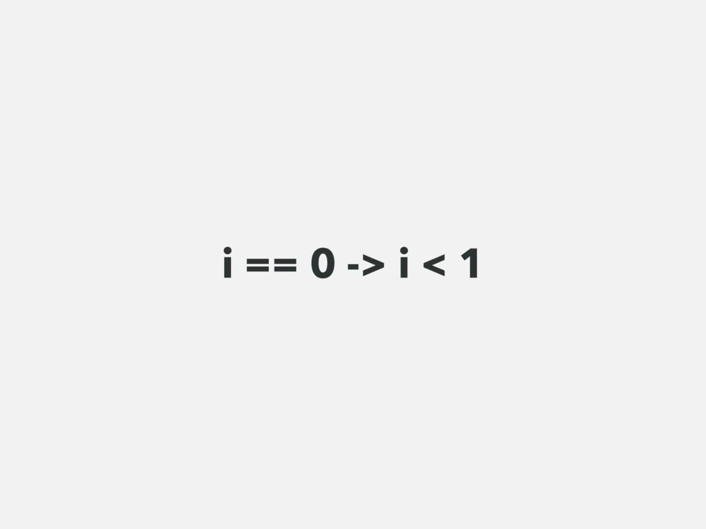i == 0 -> i < 1