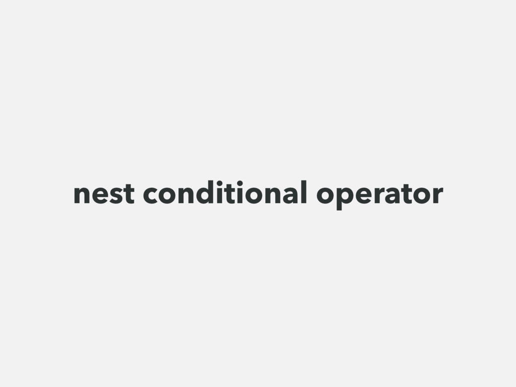 nest conditional operator