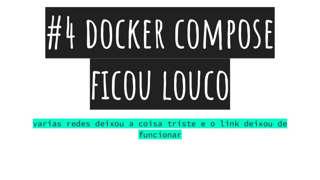 #4 docker compose ficou louco varias redes deix...