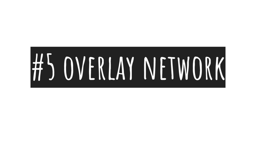 #5 overlay network