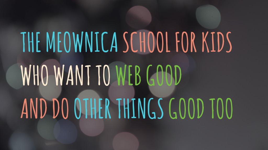 THE MEOWNICA SCHOOL FOR KIDS WHO WANT TO WEB GO...