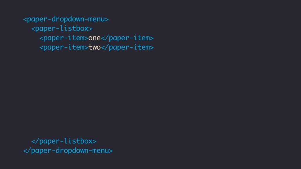 <paper-dropdown-menu> <paper-listbox> <paper-it...