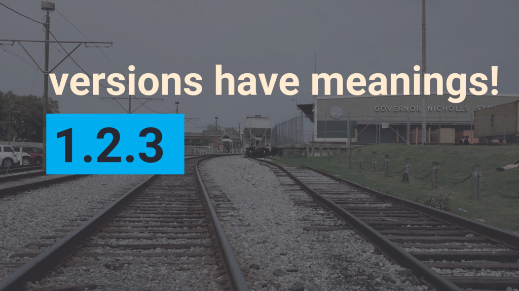 versions have meanings! 1.2.3