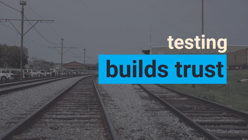 builds trust testing