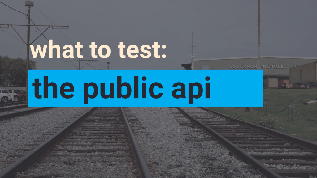 what to test: the public api