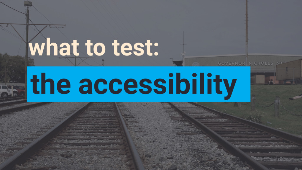 what to test: the accessibility