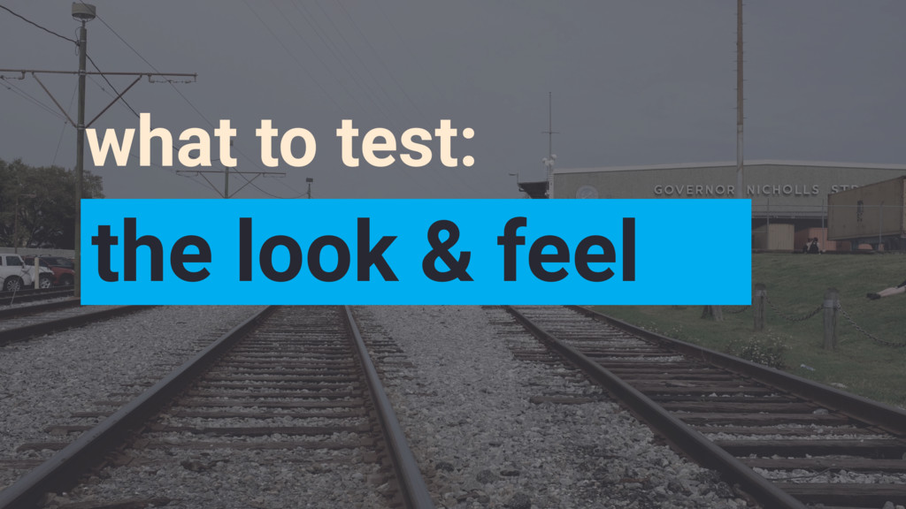 what to test: the look & feel