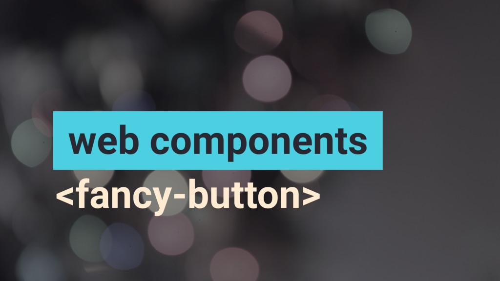 web components <fancy-button>