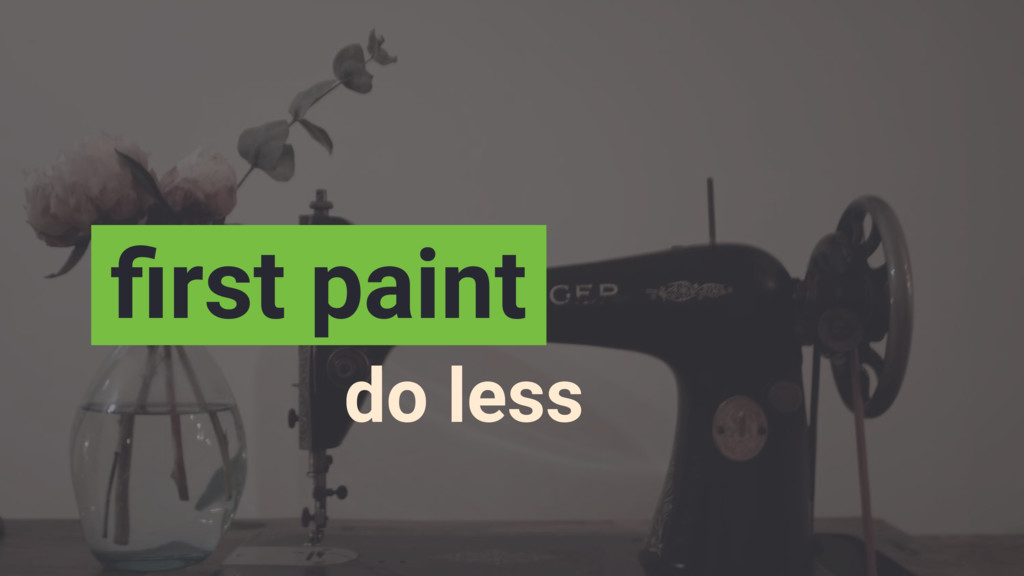 do less first paint