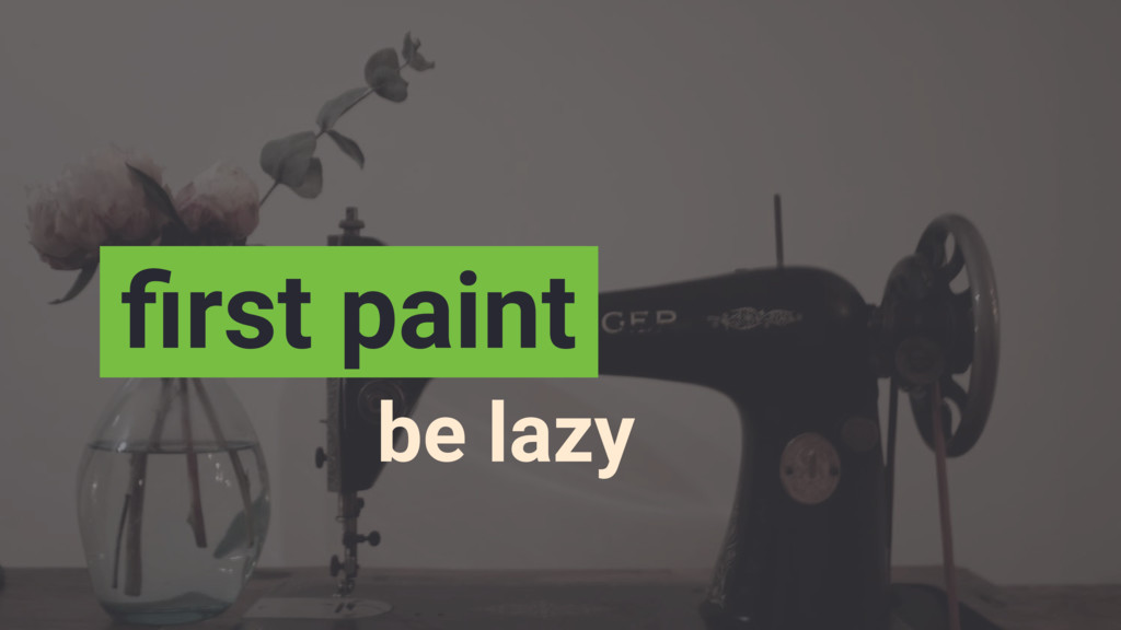 be lazy first paint