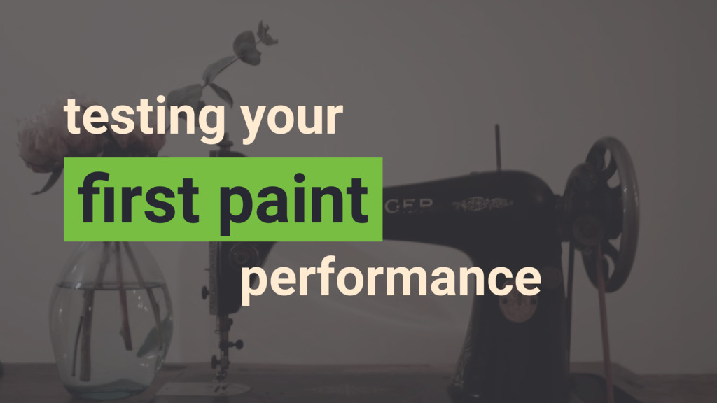 testing your performance first paint