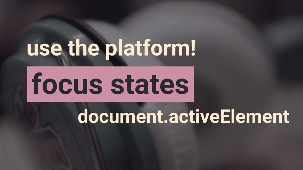 document.activeElement focus states use the pla...