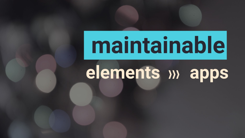 elements apps maintainable