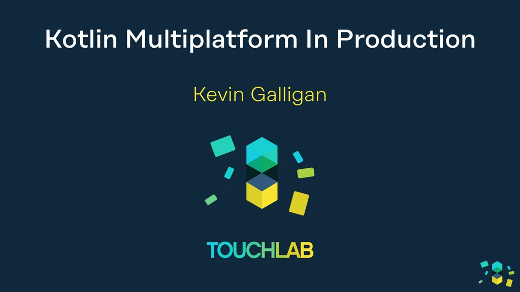 Kotlin Multiplatform In Production Kevin Gallig...