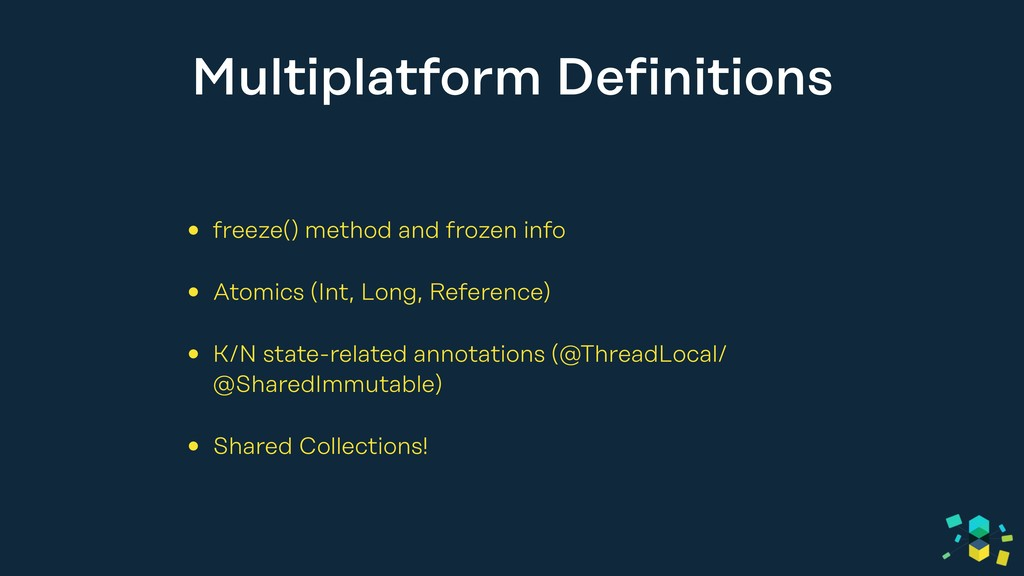 Multiplatform Definitions • freeze() method and...