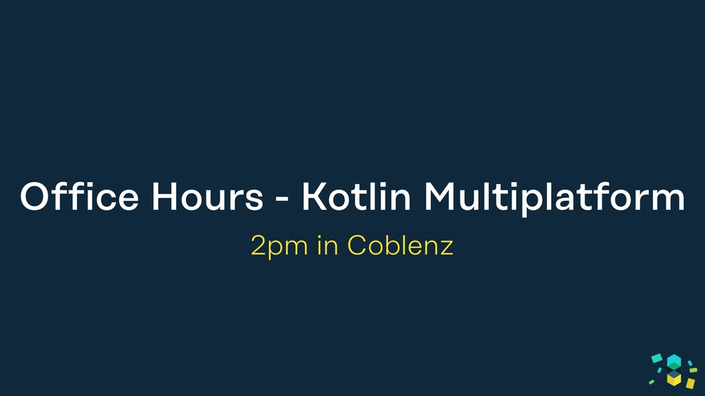 Office Hours - Kotlin Multiplatform 2pm in Cobl...