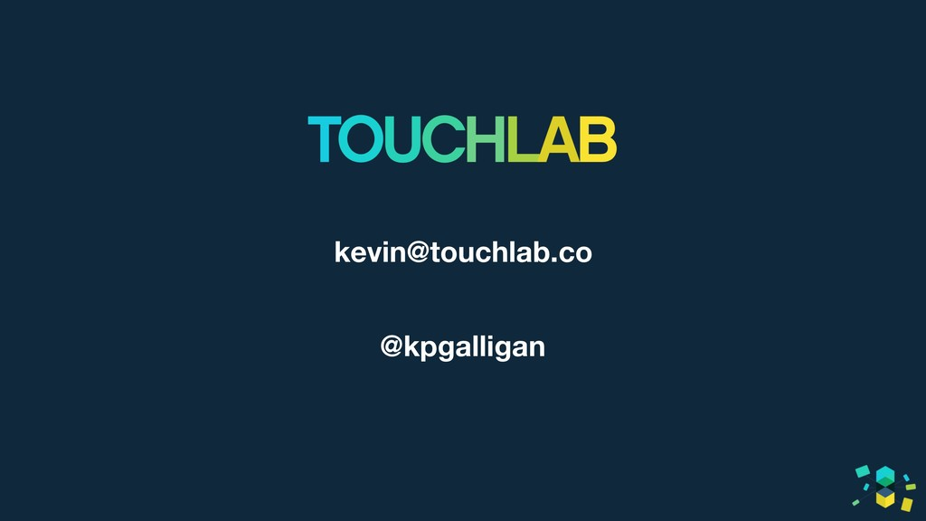 kevin@touchlab.co @kpgalligan
