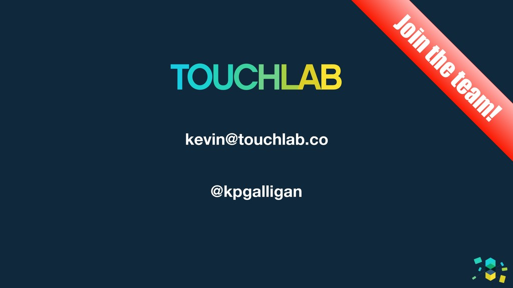 kevin@touchlab.co @kpgalligan Join the team !