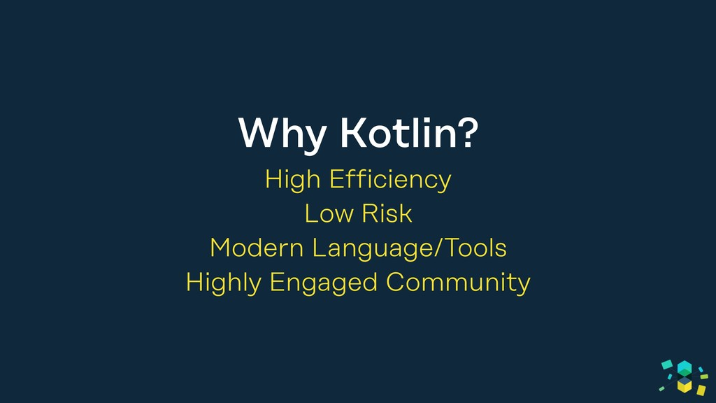 Why Kotlin? High Efficiency Low Risk Modern Lan...