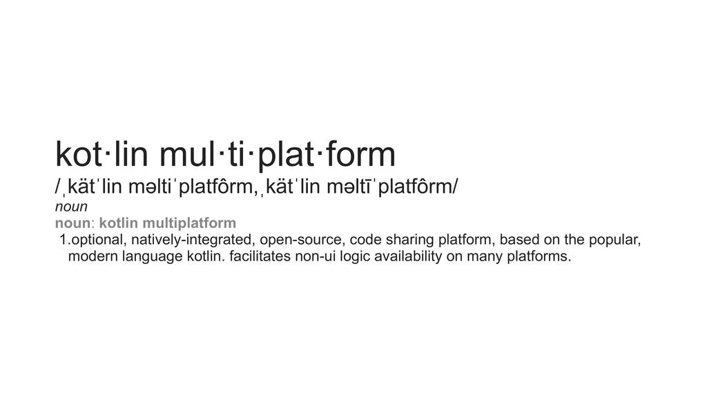 kot·lin mul·ti·plat·form /ˌkätˈlin məltiˈplatfô...