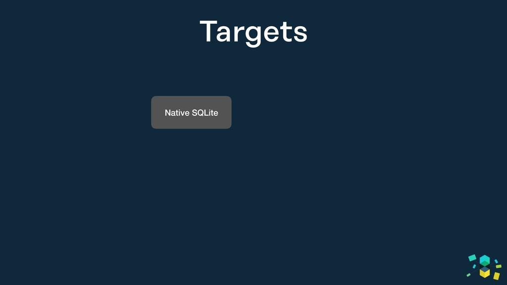 Targets Native SQLite