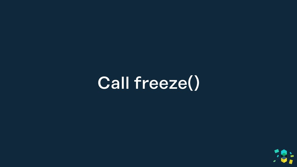 Call freeze()