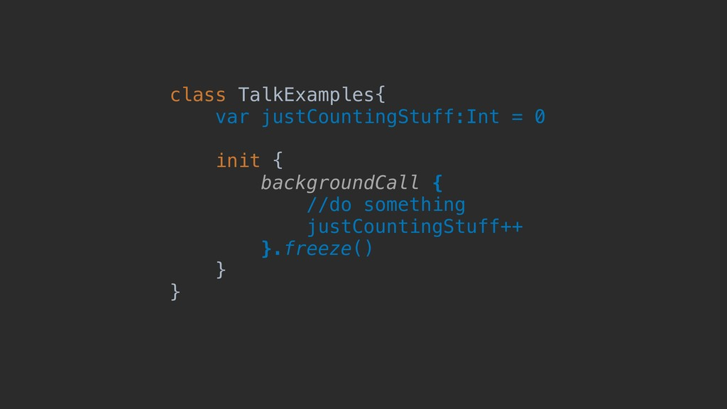 class TalkExamples{ var justCountingStuff:Int =...