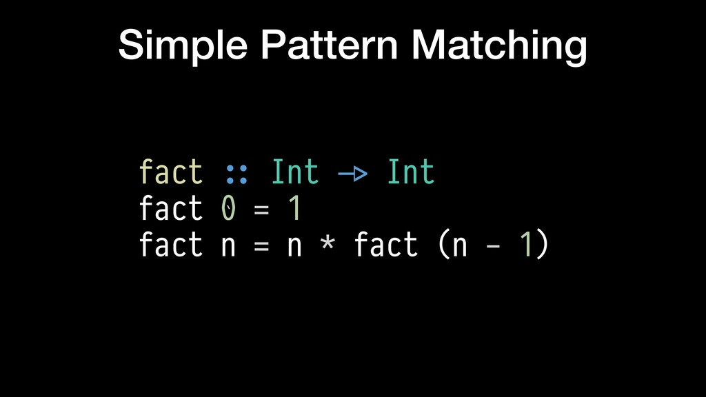 Simple Pattern Matching fact $:: Int $-> Int fa...