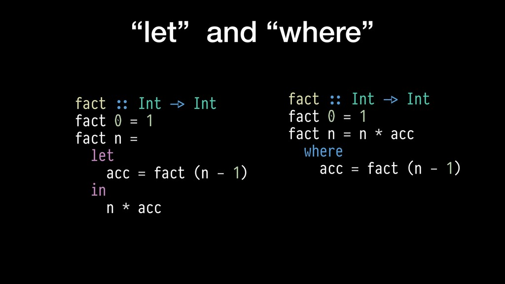 """""""let"""" and """"where"""" fact $:: Int $-> Int fact 0 =..."""