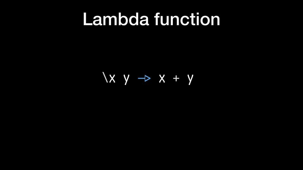 Lambda function \x y $-> x + y