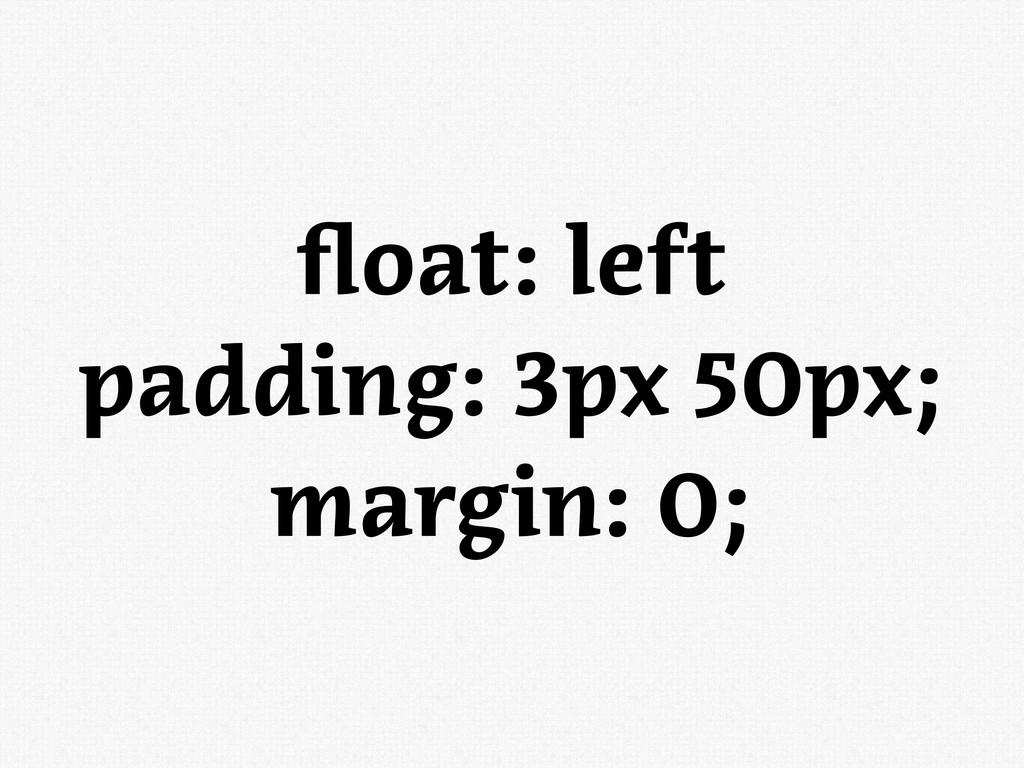 oat: left padding: 3px 50px; margin: 0;