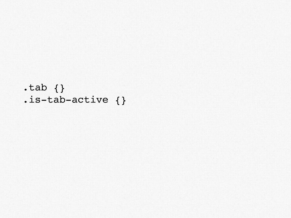 .tab {} .is-tab-active {}