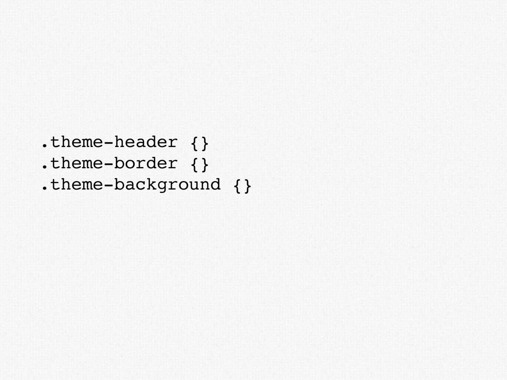 .theme-header {} .theme-border {} .theme-backgr...
