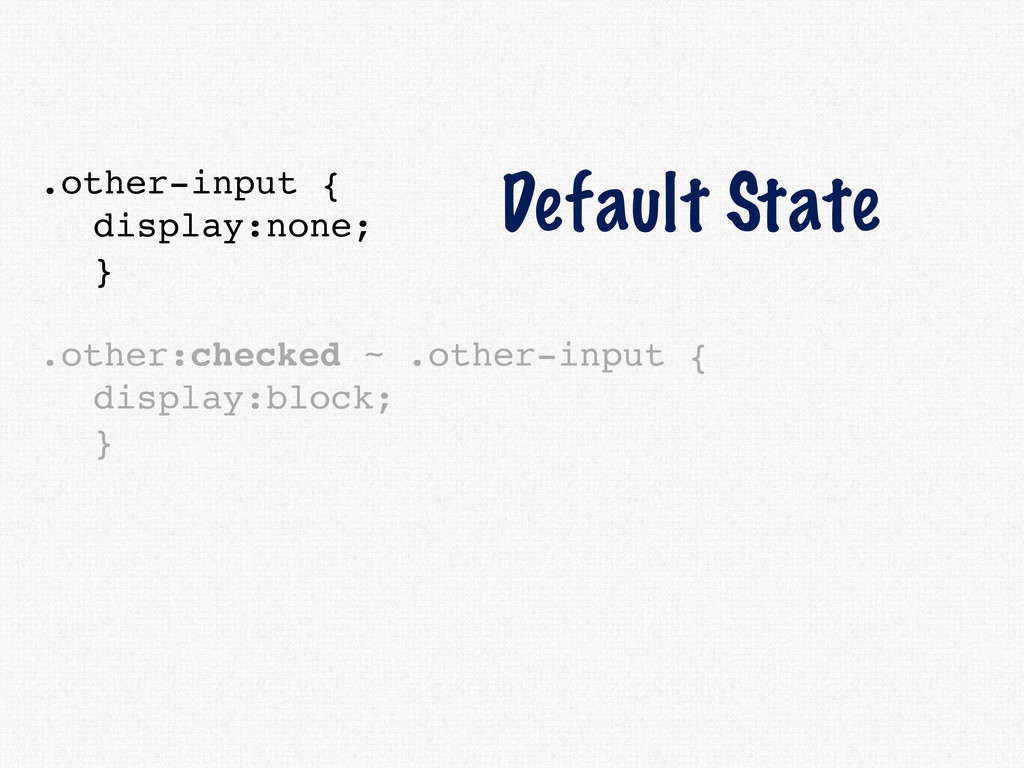 .other-input { display:none; } .other:checked ~...