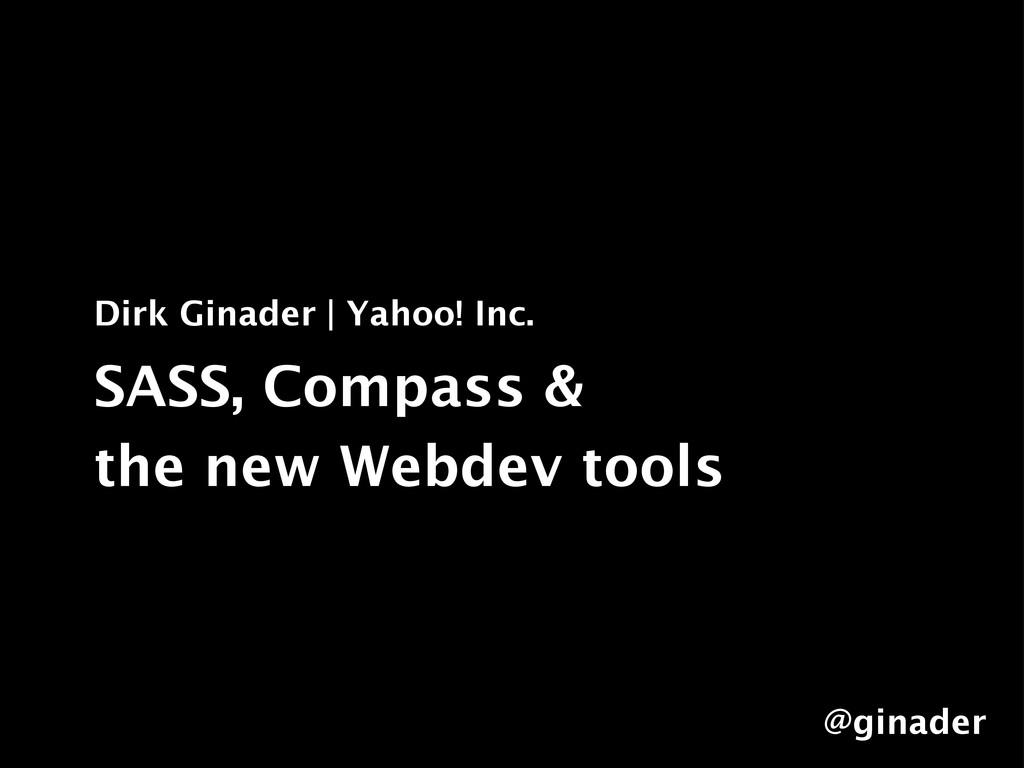Dirk Ginader | Yahoo! Inc. SASS, Compass & the ...