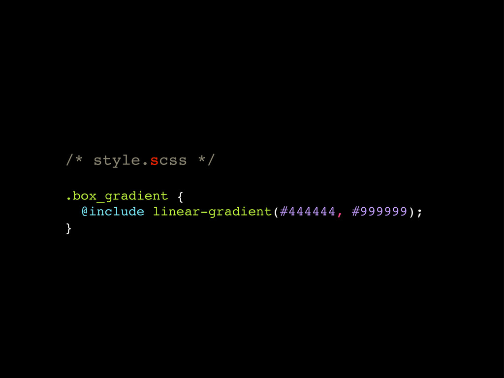/* style.scss */ .box_gradient { @include linea...
